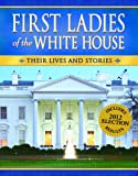 First Ladies of the White House: Their Lives and Stories (2012 Edition)