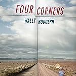 Four Corners: A Novel | Wally Rudolph
