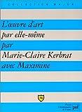 echange, troc Marie-Claire Kerbrat - L'Oeuvre d'art par elle-même