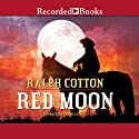 Red Moon Audiobook by Ralph Cotton Narrated by George Guidall