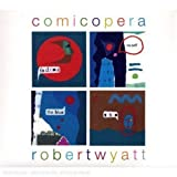 Comicopera by Robert Wyatt (2007-10-08)