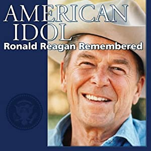 American Idol: Ronald Reagan Remembered | [Geoffrey Giuliano]