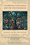 Caribbean Literature and the Environment: Between Nature and Culture (New World Studies)