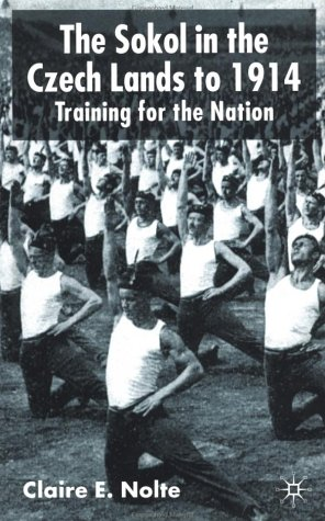 The Sokol in the Czech Lands to 1914: Training for the Nation at Amazon.com