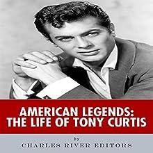 American Legends: The Life of Tony Curtis | Livre audio Auteur(s) :  Charles River Editors Narrateur(s) : Dan Gallagher