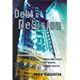 Debt and Delusion: Central Bank Follies That Threaten Economic Disasterby Peter Warburton