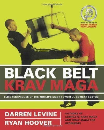 Black Belt Krav Maga: Elite Techniques Of The World'S Most Powerful Combat System By Levine, Darren, Hoover, Ryan (2009) Paperback back-444841