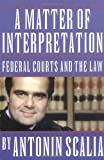 A Matter of Interpretation: Federal Courts and the Law (0691004005) by Scalia, Antonin