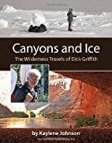 img - for Canyons and Ice: The Wilderness Travels of Dick Griffith (Ember Press) book / textbook / text book