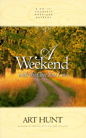 A Weekend with the One You Love: A Do-It-Yourself Marriage Retreat