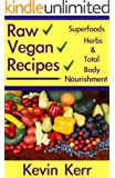 Raw Vegan Recipes: A simple guide for improving energy, mental clarity, weight management, superfoods, herbs, and total body nourishment with the use of organic plants. (Raw Food)