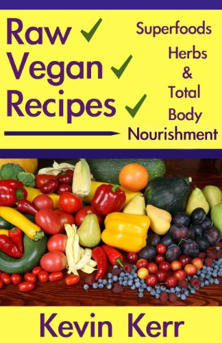 Raw Vegan Recipes: A simple guide for improving energy, mental clarity, weight management, superfoods, herbs, and total body nourishment with the use of organic plants. (Raw Food Recipes) by Kevin Kerr