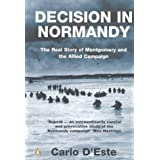 Decision in Normandy: The Real Story of Montgomery and the Allied Campaignby Carlo d'Este