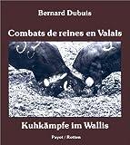 echange, troc Bernard Dubuis - Combats de reines en Valais =: Kuhkämpfe im Wallis