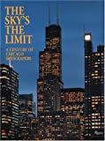 img - for The Sky'sThe Limit: A Century of Chicago Skyscrapers book / textbook / text book