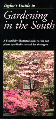 Taylor's Guide to Gardening in the South (Taylor's Gardening Guides)