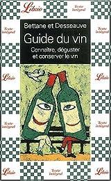 Guide du vin. : Connaître, déguster et conserver le vin
