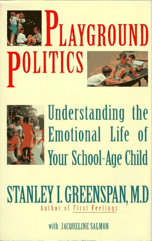 Playground Politics: Understanding the Emotional Life of Your School-Age Child
