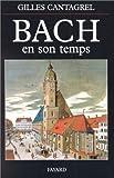 echange, troc Gilles Cantagrel - Bach en son temps