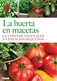 img - for La huerta en Macetas. Cultivo de vegetales en espacios peque os (Spanish Edition) book / textbook / text book