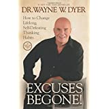 Excuses Begone!: How to Change Lifelong, Self-Defeating Thinking Habitsby Wayne W. Dyer