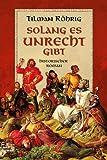 Solang es Unrecht gibt: Historischer Roman -