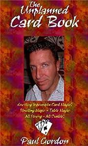 Paul Gordon - The Unplanned Card Book: Fifty-Six Killer Card Tricks - Semi-Advanced Card Magic