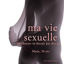 Marie (Ma vie sexuelle - Ce qu'une femme ne devrait pas dire)   Livre audio Auteur(s) : Frédéric Garnier Narrateur(s) : Marie M.