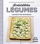 Irr�sistibles l�gumes : 100 recettes...