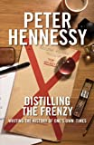 Distilling the Frenzy: Writing the History of Our Times (1849542155) by Hennessy, Peter