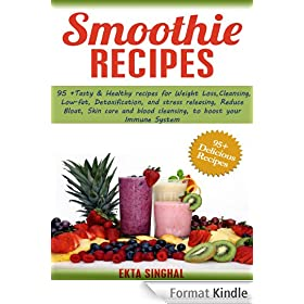 Smoothie Recipes: 95+ Tasty & Healthy recipes for Weight Loss, Cleansing, Low fat, Detoxification and stress releasing, Reduce Bloat, Skin care and blood ... boost your Immune System (English Edition)