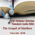 The Gospel of Matthew: The Voice Only Holman Christian Standard Audio Bible (HCSB) (       UNABRIDGED) by Holman Bible Publishers Narrated by Dale McConachie