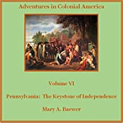 Pennsylvania: The Keystone of Independence: Adventures in Colonial America Volume 6 | Mary A Baewer