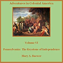 Pennsylvania: The Keystone of Independence: Adventures in Colonial America Volume 6 (       UNABRIDGED) by Mary A Baewer Narrated by Deren Hansen