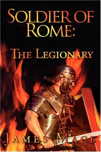 Soldier of Rome : The Legionary