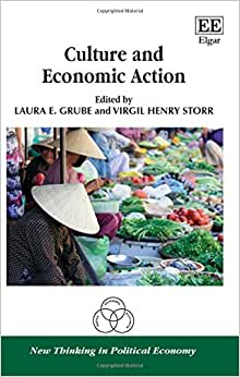 Culture And Economic Action (New Thinking In Political Economy Series)