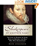 Shakespeare by Another Name: The Life...