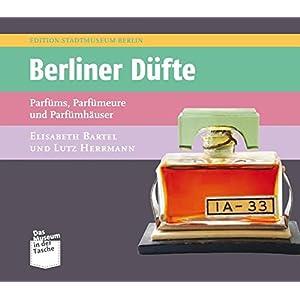 Berliner Düfte: Parfüms, Parfümeure und Parfümhäuser (Museum in der Tasche)