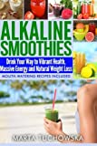 Alkaline Smoothies: Drink Your Way to Vibrant Health, Massive Energy and Natural Weight Loss: Volume 6 (Alkaline Diet Lifestyle: Alkaline Recipes, Alkaline Foods)