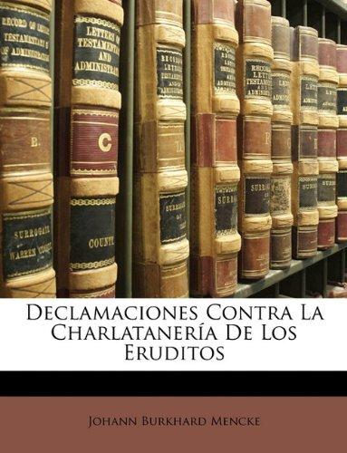 Declamaciones Contra La Charlatanería De Los Eruditos  [Mencke, Johann Burkhard] (Tapa Blanda)