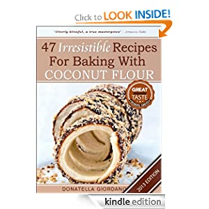 Coconut Flour! 47+ Irresistible Recipes for Baking with Coconut Flour: Perfect for Gluten Free, Celiac and Paleo Diets [2013 Edition] (Gluten-Free Goodness Series)