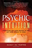 Nancy du Tertre Psychic Intuition: Everything You Ever Wanted to Ask But Were Afraid to Know