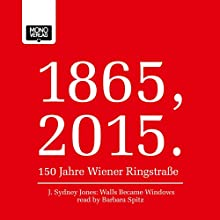 Walls became windows (1865, 2015 - 150 Jahre Wiener Ringstraße) (       UNABRIDGED) by J. Sydney Jones Narrated by Barbara Spitz