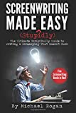 Screenwriting Made (Stupidly) Easy: The Ultimate ScriptBully Guide to Writing a Screenplay That Doesn't Suck