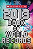 img - for Scholastic Book of World Records 2013 book / textbook / text book