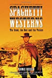 Spaghetti Westerns: the Good, the Bad And the Violent: A Comprehensive Illustrated Filmography of 558...