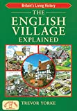The English Village Explained (England's Living History) (Britain's Living History)