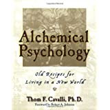 Alchemical Psychology: Old Recipes for Living in a New World ~ Thom F. Cavalli