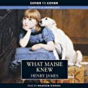 What Maisie Knew (       UNABRIDGED) by Henry James Narrated by Maureen O' Brien