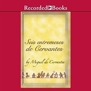 Seis entremeses de Cervantes (Dramatizado) | [Miguel de Cervantes]